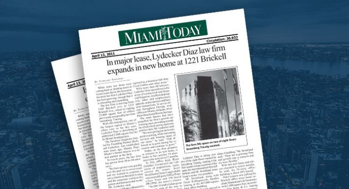 Picture of photo cover of article= Miami Today. In mayor lease, Lydecker Diaz law firm expands in new home at 1221 Brickell 04-13-11