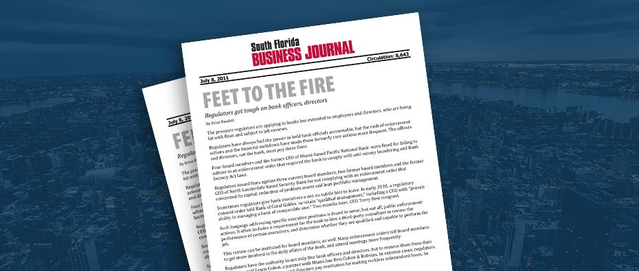 Picture of photo cover of article= South Fl business Journal Feet to the fire regulators get tough on bank officers, directors 07-08-11