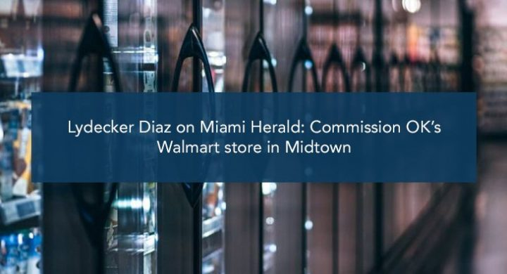Picture of photo cover of article= Lydecker Diaz on Miami Herald Commission OK Walmart store in Midtown (B)