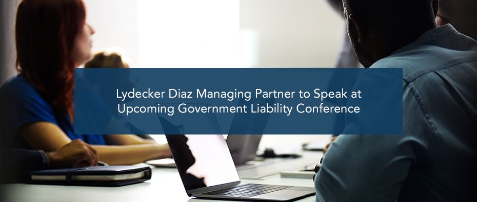 Lydecker Diaz Managing Partner to Speak at Upcoming Government Liability Conference