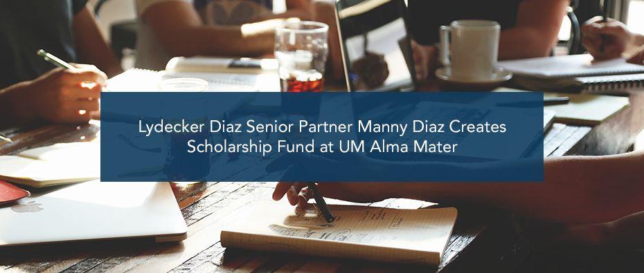 Lydecker Diaz Senior Partner Manny Diaz Creates Scholarship Fund at UM Alma Mater